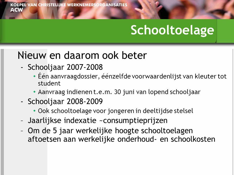 Schooltoelage Nieuw en daarom ook beter ‐Schooljaar 2007-2008 Één aanvraagdossier, éénzelfde voorwaardenlijst van kleuter tot student Aanvraag indienen t.e.m.