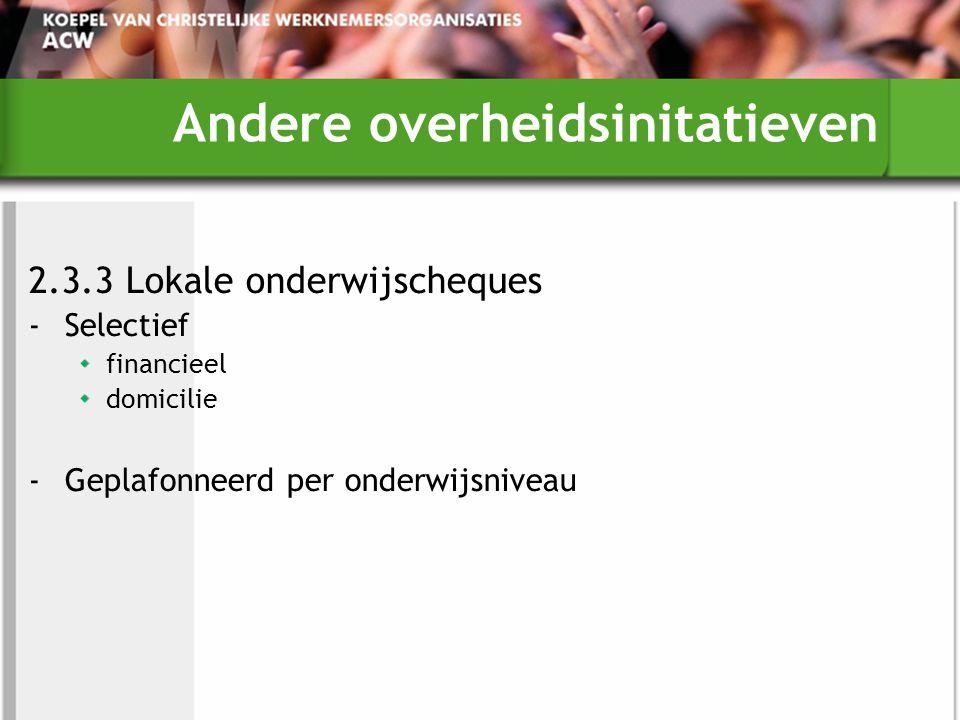 Andere overheidsinitatieven 2.3.3 Lokale onderwijscheques -Selectief financieel domicilie -Geplafonneerd per onderwijsniveau