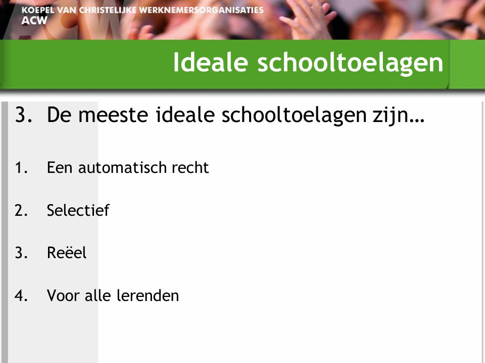Ideale schooltoelagen 3.De meeste ideale schooltoelagen zijn… 1.Een automatisch recht 2.Selectief 3.Reëel 4.Voor alle lerenden