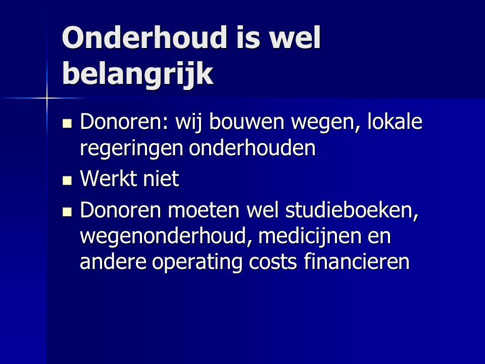 Onderhoud is wel belangrijk Donoren: wij bouwen wegen, lokale regeringen onderhouden Donoren: wij bouwen wegen, lokale regeringen onderhouden Werkt ni