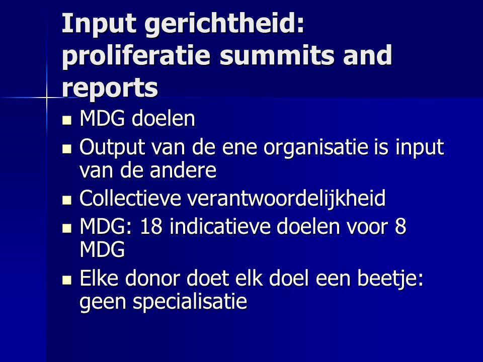 Input gerichtheid: proliferatie summits and reports MDG doelen MDG doelen Output van de ene organisatie is input van de andere Output van de ene organ