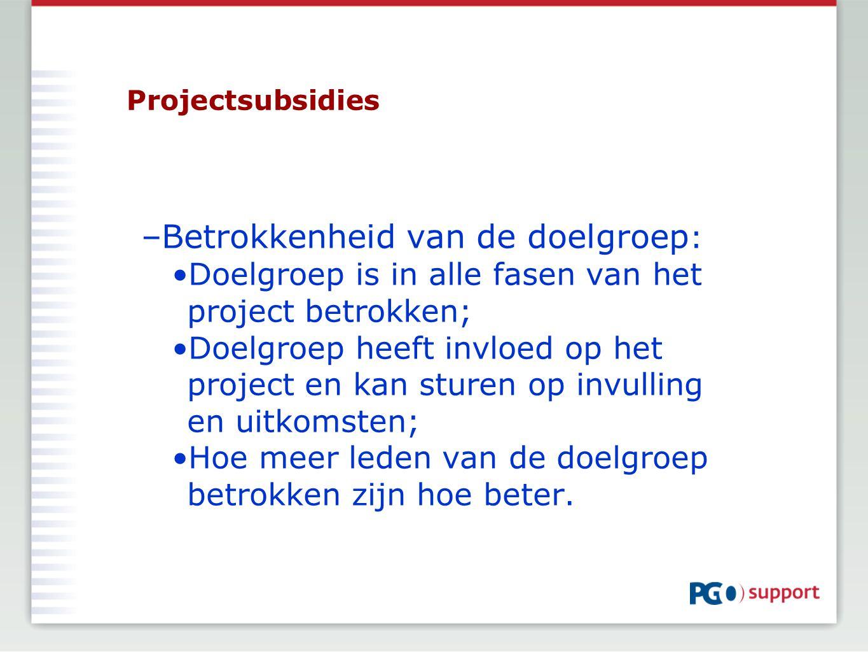 Projectsubsidies –Betrokkenheid van de doelgroep : Doelgroep is in alle fasen van het project betrokken; Doelgroep heeft invloed op het project en kan