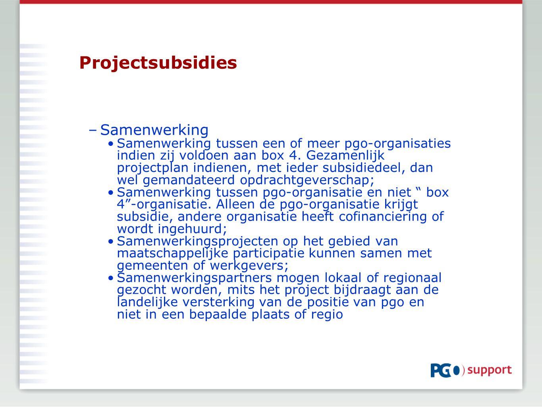 Projectsubsidies –Samenwerking Samenwerking tussen een of meer pgo-organisaties indien zij voldoen aan box 4. Gezamenlijk projectplan indienen, met ie