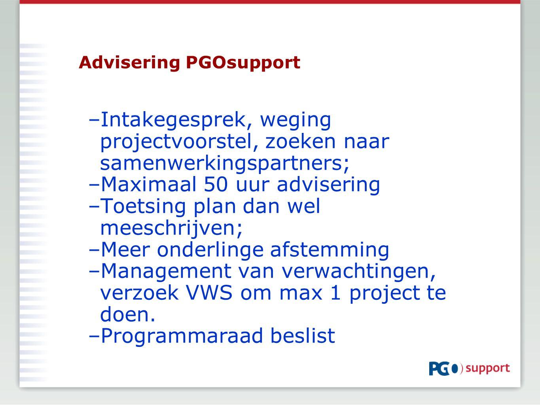 Advisering PGOsupport –Intakegesprek, weging projectvoorstel, zoeken naar samenwerkingspartners; –Maximaal 50 uur advisering –Toetsing plan dan wel me
