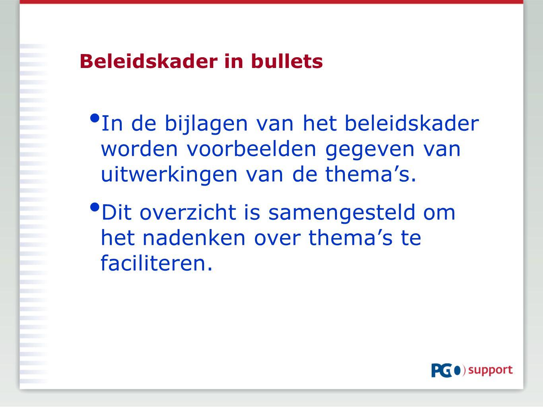 Beleidskader in bullets In de bijlagen van het beleidskader worden voorbeelden gegeven van uitwerkingen van de thema's. Dit overzicht is samengesteld