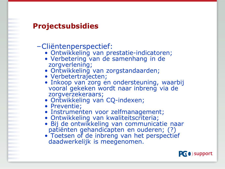 Projectsubsidies –Cliëntenperspectief: Ontwikkeling van prestatie-indicatoren; Verbetering van de samenhang in de zorgverlening; Ontwikkeling van zorg