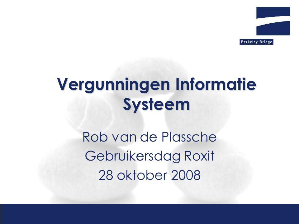 Vergunningen Informatie Systeem Rob van de Plassche Gebruikersdag Roxit 28 oktober 2008