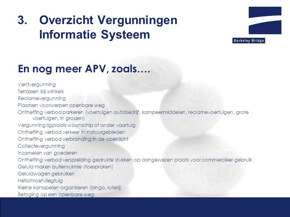 3.Overzicht Vergunningen Informatie Systeem En nog meer APV, zoals…. Ventvergunning Terrassen bij winkels Reclamevergunning Plaatsen voorwerpen openba