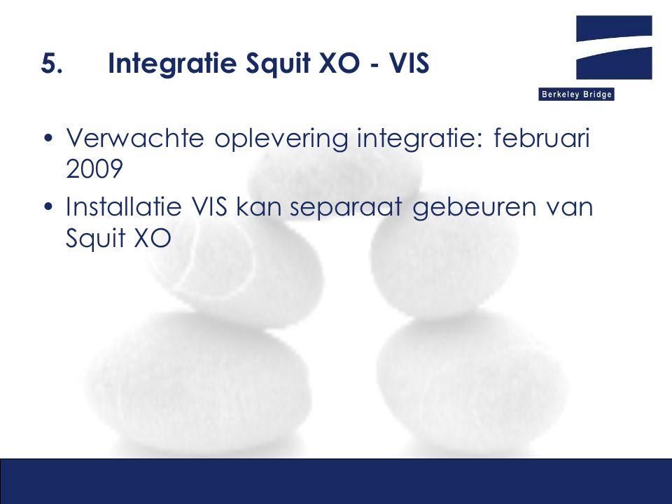 5.Integratie Squit XO - VIS Verwachte oplevering integratie: februari 2009 Installatie VIS kan separaat gebeuren van Squit XO