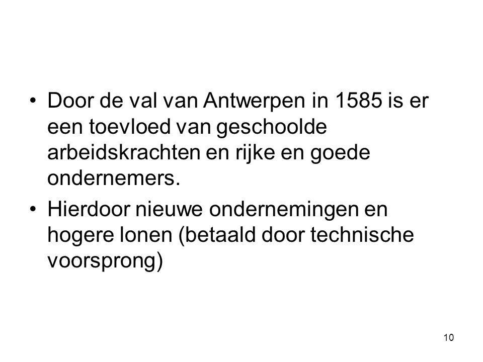 Door de val van Antwerpen in 1585 is er een toevloed van geschoolde arbeidskrachten en rijke en goede ondernemers. Hierdoor nieuwe ondernemingen en ho