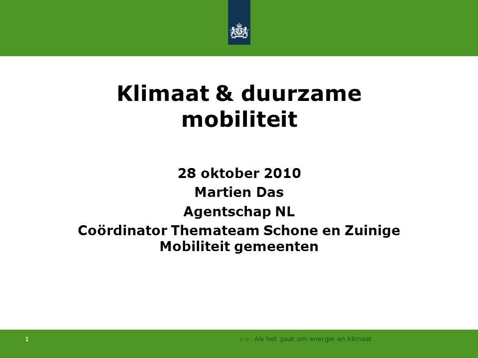 >> Als het gaat om energie en klimaat 1 Klimaat & duurzame mobiliteit 28 oktober 2010 Martien Das Agentschap NL Coördinator Themateam Schone en Zuinig