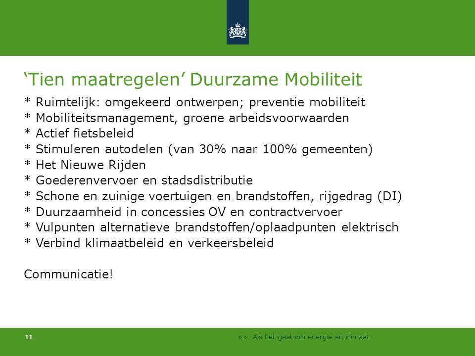 >> Als het gaat om energie en klimaat 11 'Tien maatregelen' Duurzame Mobiliteit * Ruimtelijk: omgekeerd ontwerpen; preventie mobiliteit * Mobiliteitsm