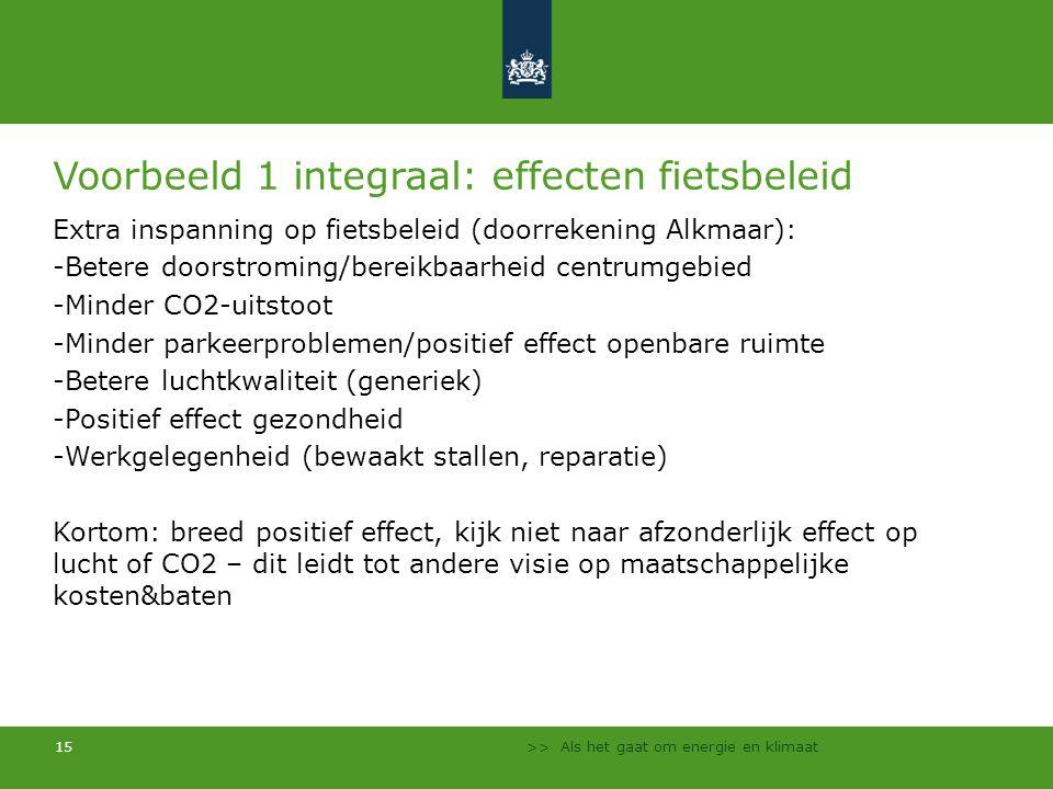 >> Als het gaat om energie en klimaat 15 Voorbeeld 1 integraal: effecten fietsbeleid Extra inspanning op fietsbeleid (doorrekening Alkmaar): -Betere d