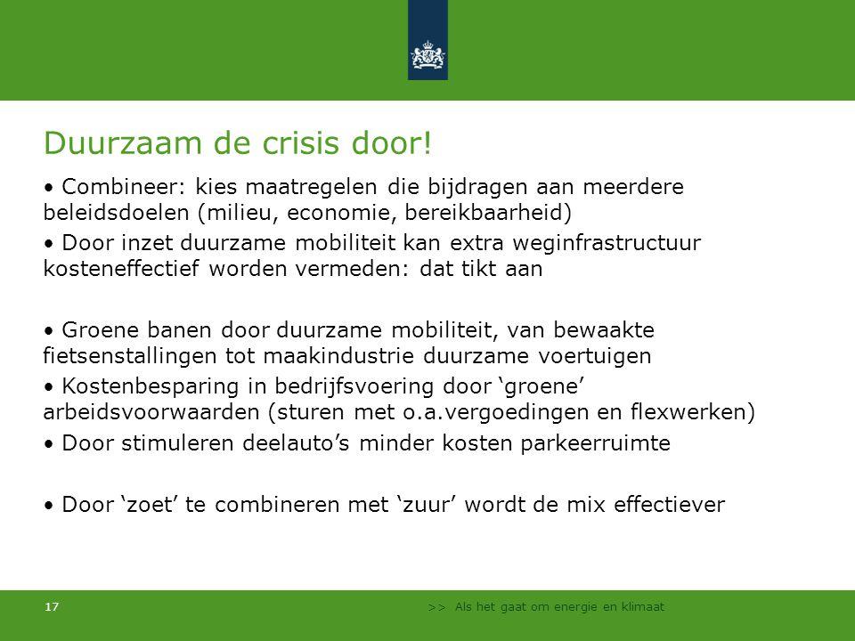>> Als het gaat om energie en klimaat 17 Duurzaam de crisis door! Combineer: kies maatregelen die bijdragen aan meerdere beleidsdoelen (milieu, econom