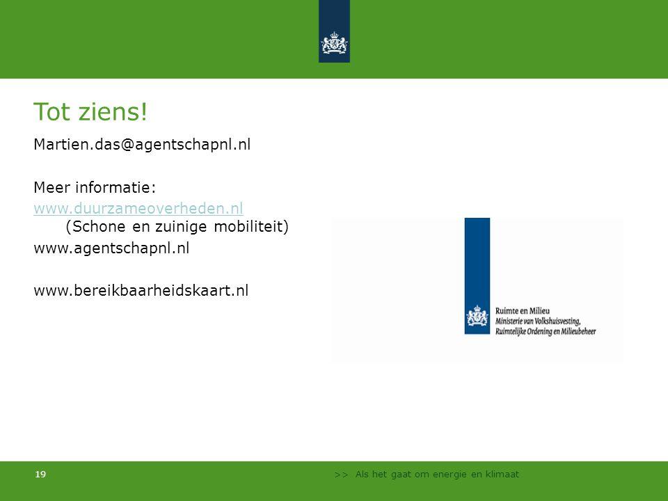 >> Als het gaat om energie en klimaat 19 Tot ziens! Martien.das@agentschapnl.nl Meer informatie: www.duurzameoverheden.nl www.duurzameoverheden.nl (Sc