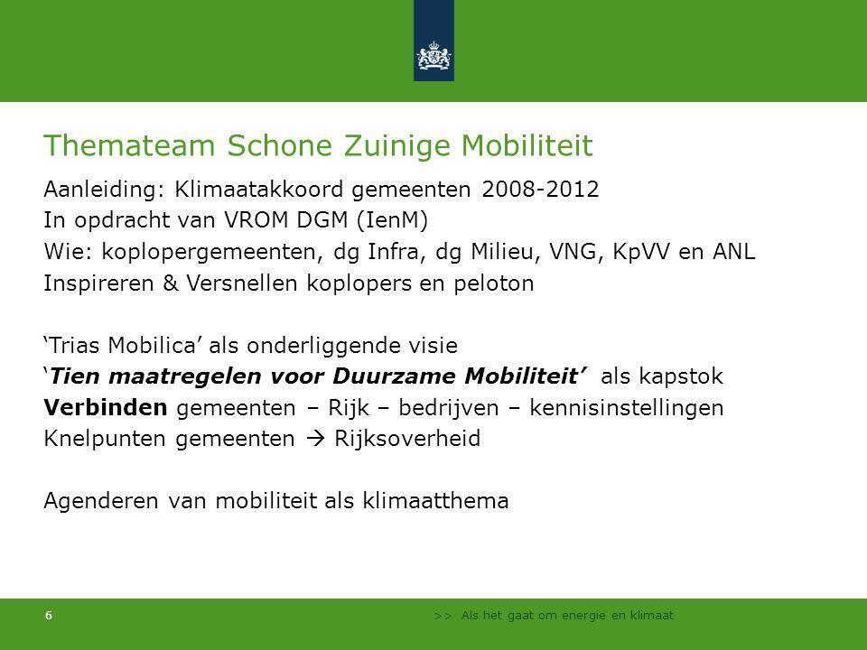 >> Als het gaat om energie en klimaat 6 Themateam Schone Zuinige Mobiliteit Aanleiding: Klimaatakkoord gemeenten 2008-2012 In opdracht van VROM DGM (I