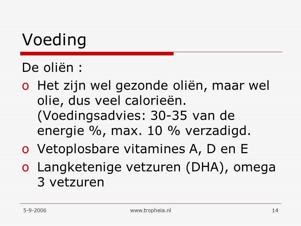 5-9-2006www.tropheia.nl14 Voeding De oliën : oHet zijn wel gezonde oliën, maar wel olie, dus veel calorieën. (Voedingsadvies: 30-35 van de energie %,