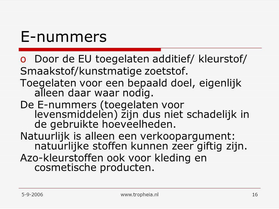 5-9-2006www.tropheia.nl16 E-nummers oDoor de EU toegelaten additief/ kleurstof/ Smaakstof/kunstmatige zoetstof. Toegelaten voor een bepaald doel, eige