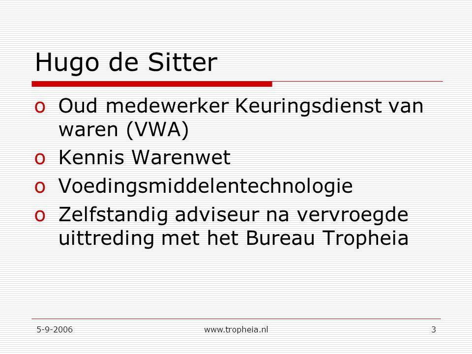 5-9-2006www.tropheia.nl3 Hugo de Sitter oOud medewerker Keuringsdienst van waren (VWA) oKennis Warenwet oVoedingsmiddelentechnologie oZelfstandig advi