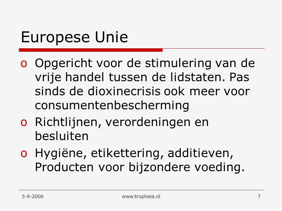 5-9-2006www.tropheia.nl7 Europese Unie oOpgericht voor de stimulering van de vrije handel tussen de lidstaten. Pas sinds de dioxinecrisis ook meer voo