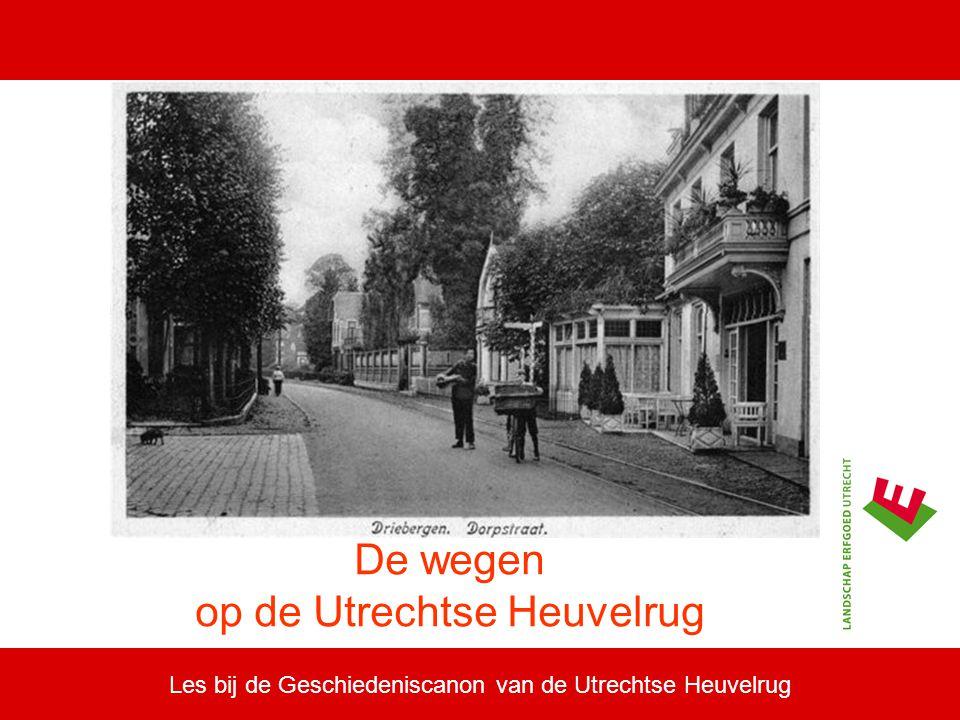 Les bij de Geschiedeniscanon van de Utrechtse Heuvelrug De wegen op de Utrechtse Heuvelrug