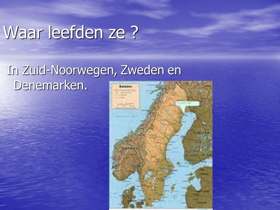 Waar leefden ze ? In Zuid-Noorwegen, Zweden en Denemarken. In Zuid-Noorwegen, Zweden en Denemarken.