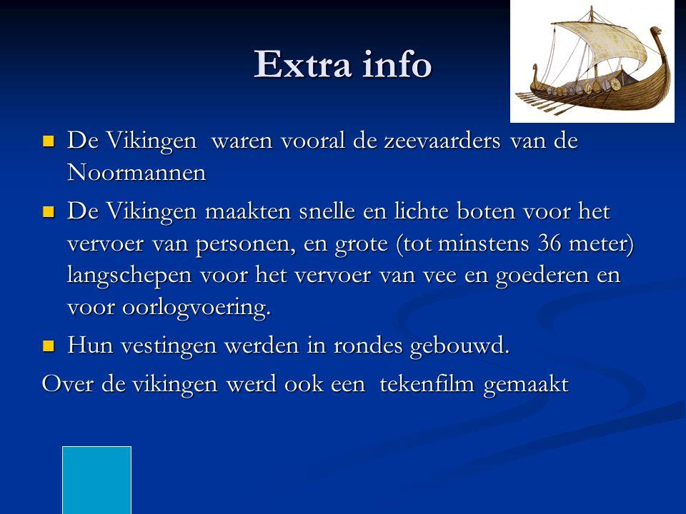Extra info De Vikingen waren vooral de zeevaarders van de Noormannen De Vikingen waren vooral de zeevaarders van de Noormannen De Vikingen maakten snelle en lichte boten voor het vervoer van personen, en grote (tot minstens 36 meter) langschepen voor het vervoer van vee en goederen en voor oorlogvoering.