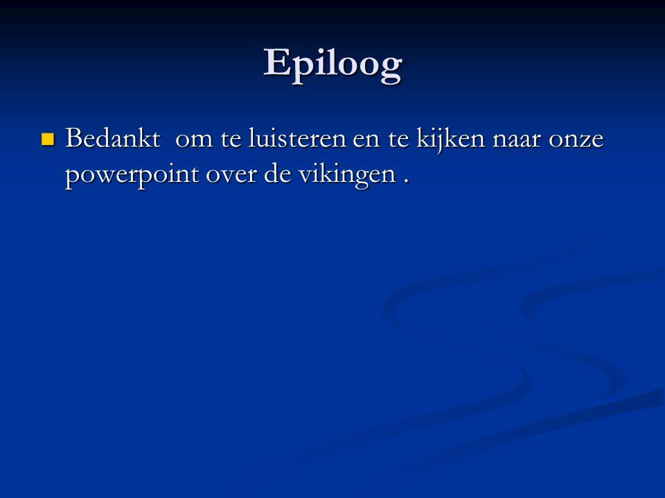 Epiloog Bedankt om te luisteren en te kijken naar onze powerpoint over de vikingen.