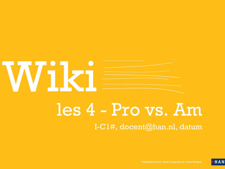 Ontwikkeld door Anne Coppens en Carlo Verhaar les 4 - Pro vs. Am I-C1#, docent@han.nl, datum