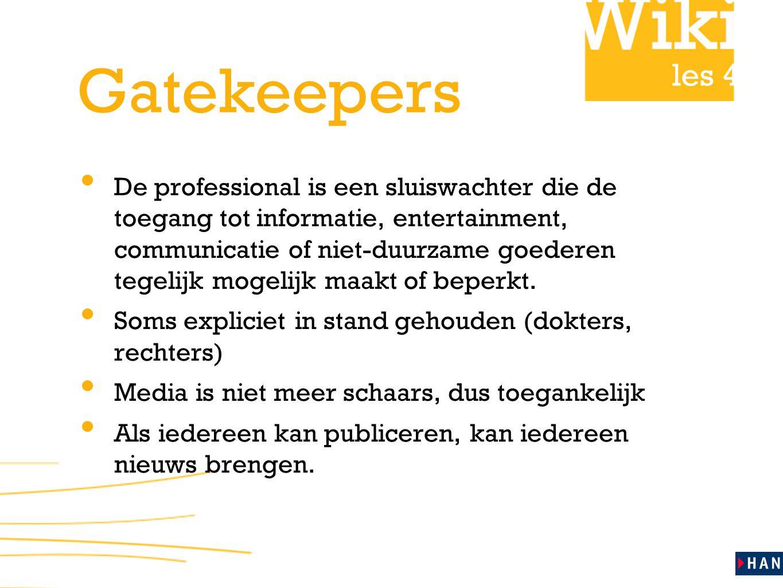les 4 Gatekeepers De professional is een sluiswachter die de toegang tot informatie, entertainment, communicatie of niet-duurzame goederen tegelijk mogelijk maakt of beperkt.