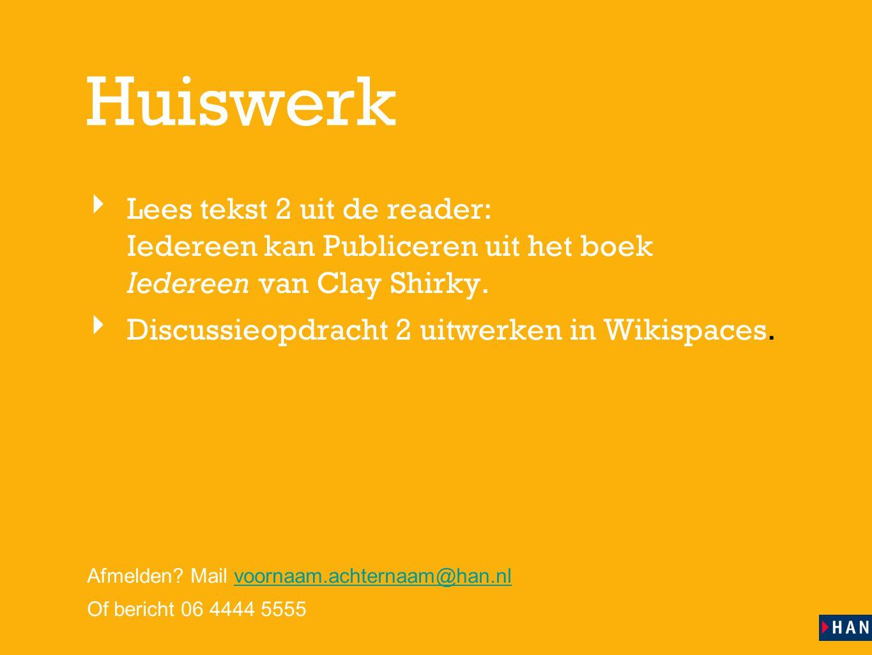 les 4 Huiswerk ‣ Lees tekst 2 uit de reader: Iedereen kan Publiceren uit het boek Iedereen van Clay Shirky.