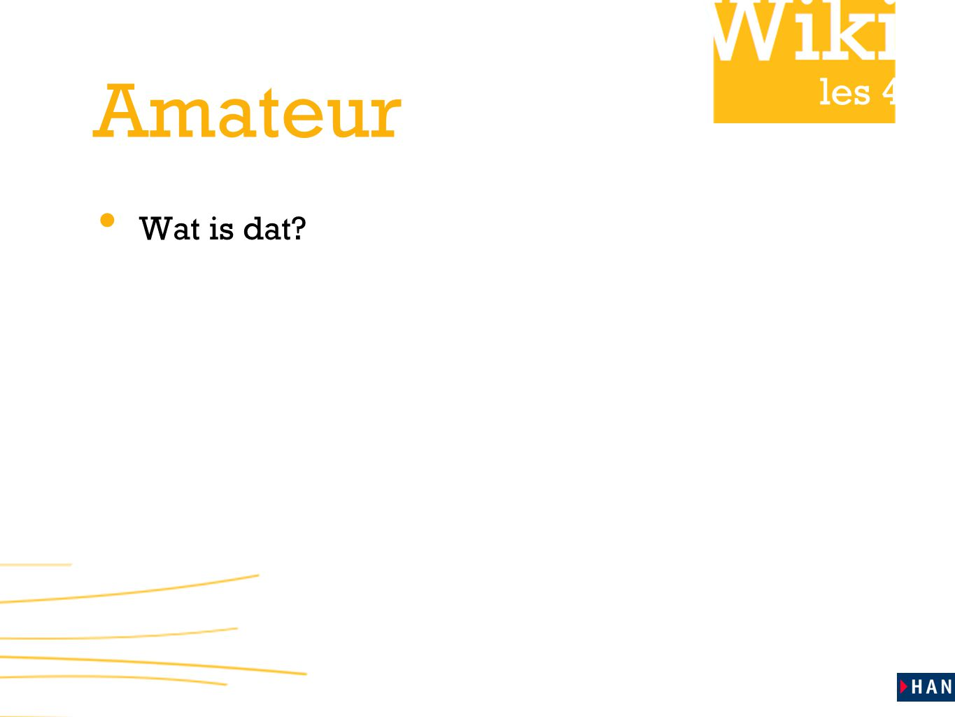 les 4 Amateur Wat is dat?