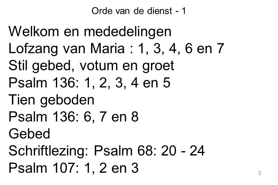 3 Orde van de dienst - 1 Welkom en mededelingen Lofzang van Maria : 1, 3, 4, 6 en 7 Stil gebed, votum en groet Psalm 136: 1, 2, 3, 4 en 5 Tien geboden