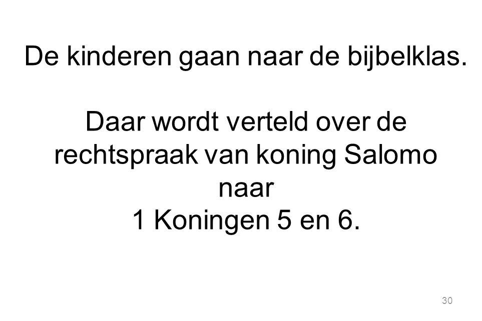 30 De kinderen gaan naar de bijbelklas. Daar wordt verteld over de rechtspraak van koning Salomo naar 1 Koningen 5 en 6.