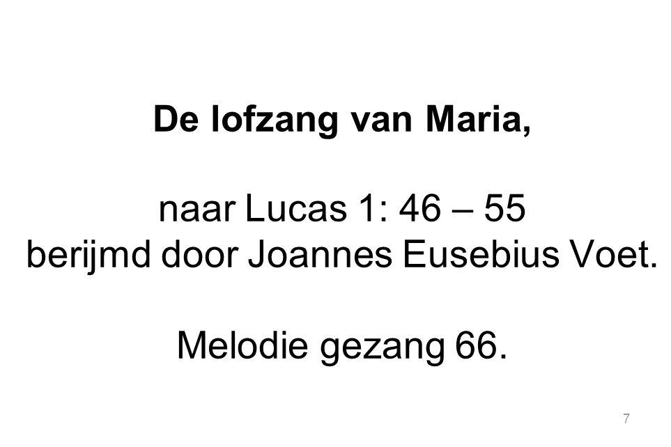 7 De lofzang van Maria, naar Lucas 1: 46 – 55 berijmd door Joannes Eusebius Voet. Melodie gezang 66.
