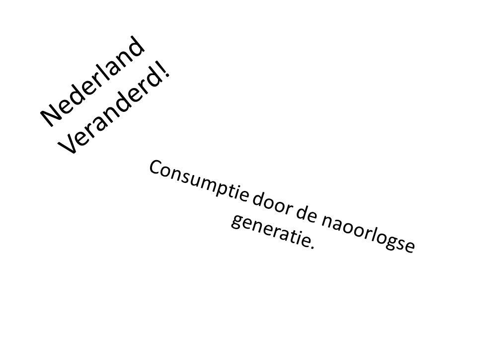 Nederland Veranderd! Consumptie door de naoorlogse generatie.