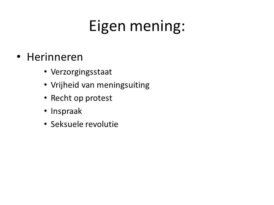 Eigen mening: Herinneren Verzorgingsstaat Vrijheid van meningsuiting Recht op protest Inspraak Seksuele revolutie