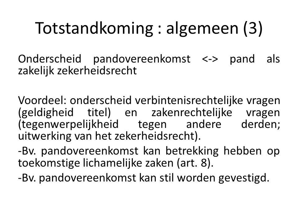 Totstandkoming: pandovereenkomst (1) Bij PG-niet-consumenten: art.2 -> louter consensueel Bij PG-consumenten: art.