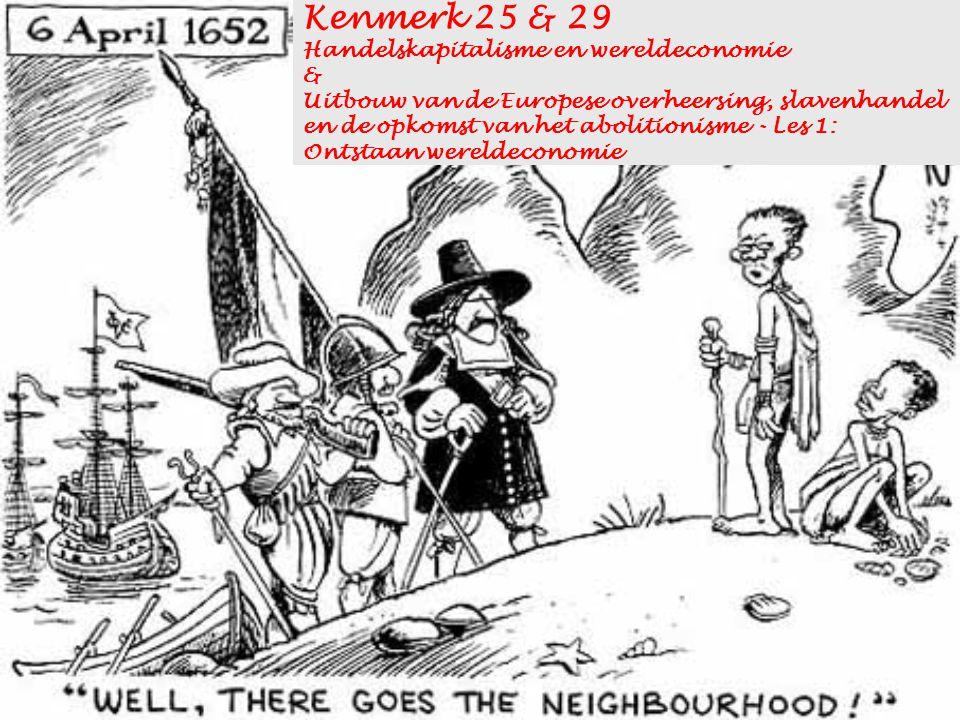 Kenmerk 25 & 29 Handelskapitalisme en wereldeconomie & Uitbouw van de Europese overheersing, slavenhandel en de opkomst van het abolitionisme - Les 1: