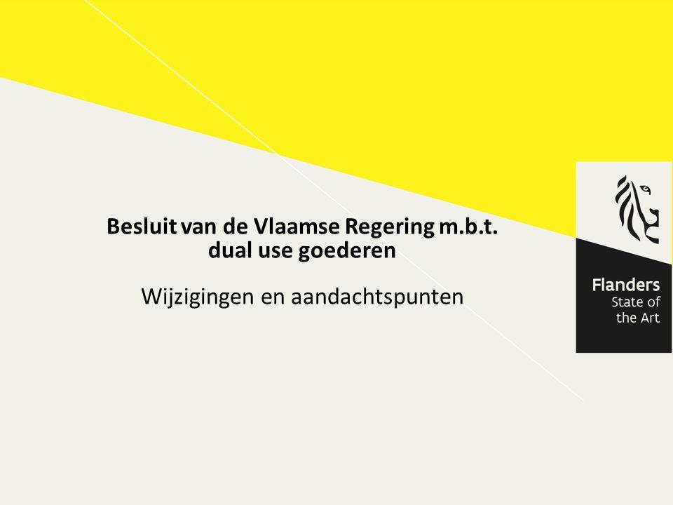 Besluit van de Vlaamse Regering m.b.t. dual use goederen Wijzigingen en aandachtspunten