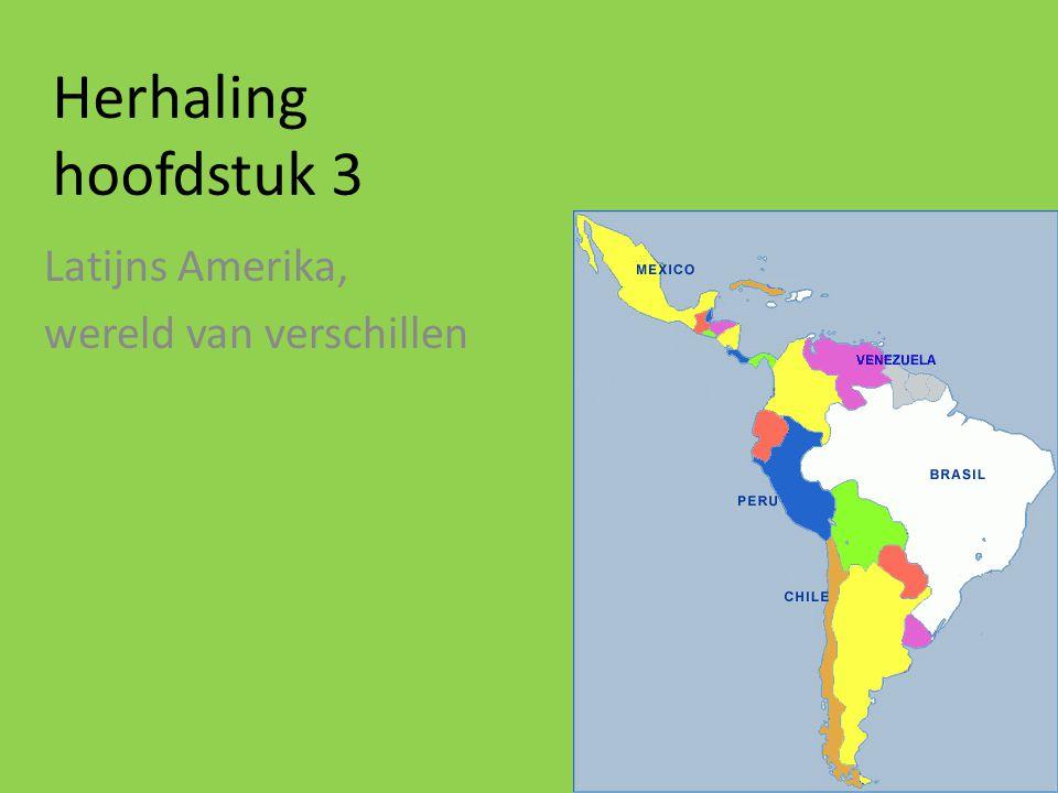Herhaling hoofdstuk 3 Latijns Amerika, wereld van verschillen