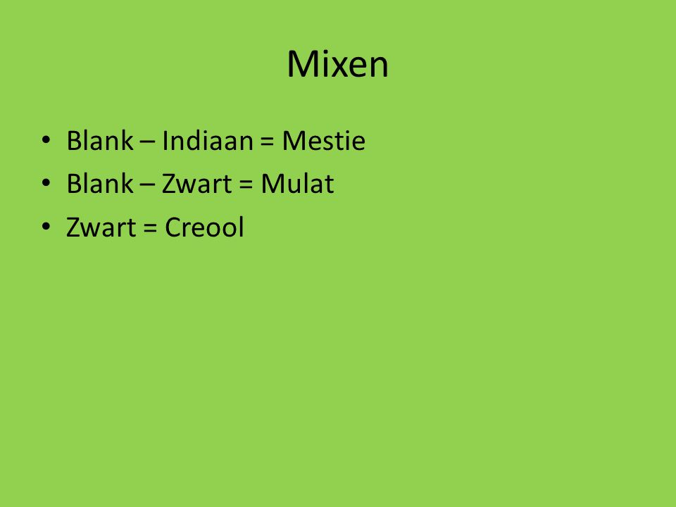 Mixen Blank – Indiaan = Mestie Blank – Zwart = Mulat Zwart = Creool