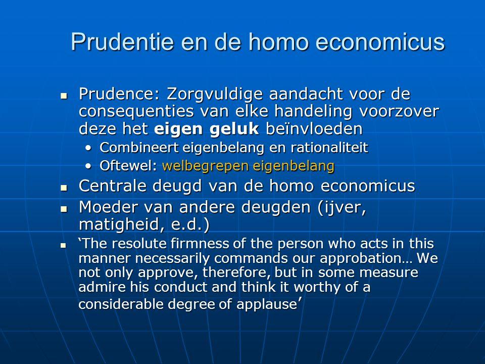 Prudentie en de homo economicus Prudence: Zorgvuldige aandacht voor de consequenties van elke handeling voorzover deze het eigen geluk beïnvloeden Pru