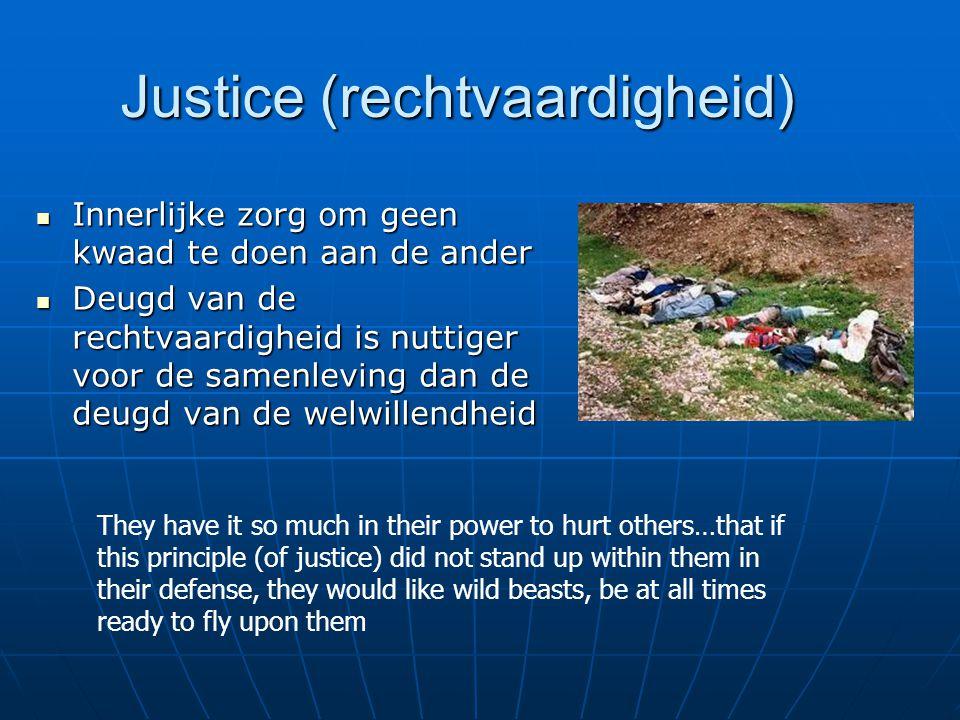 Justice (rechtvaardigheid) Innerlijke zorg om geen kwaad te doen aan de ander Innerlijke zorg om geen kwaad te doen aan de ander Deugd van de rechtvaa