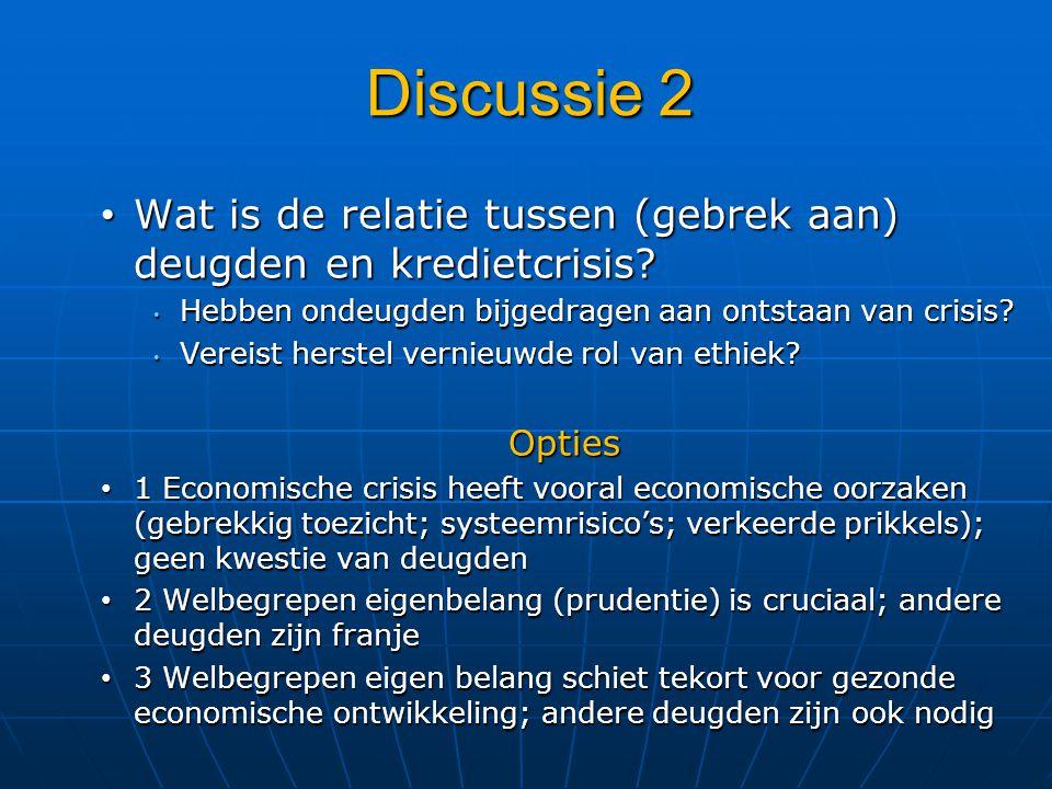 Discussie 2 Wat is de relatie tussen (gebrek aan) deugden en kredietcrisis? Wat is de relatie tussen (gebrek aan) deugden en kredietcrisis? Hebben ond