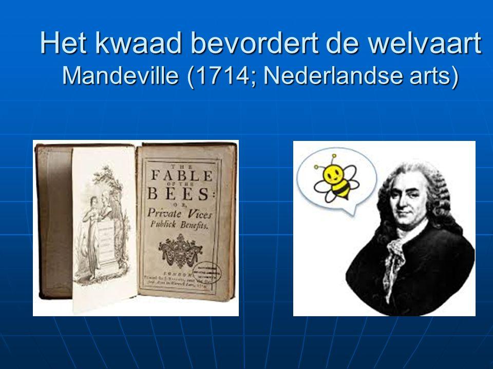 Het kwaad bevordert de welvaart Mandeville (1714; Nederlandse arts)