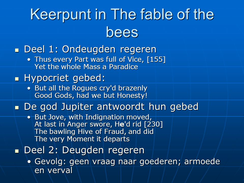 Keerpunt in The fable of the bees Deel 1: Ondeugden regeren Deel 1: Ondeugden regeren Thus every Part was full of Vice, [155] Yet the whole Mass a Par