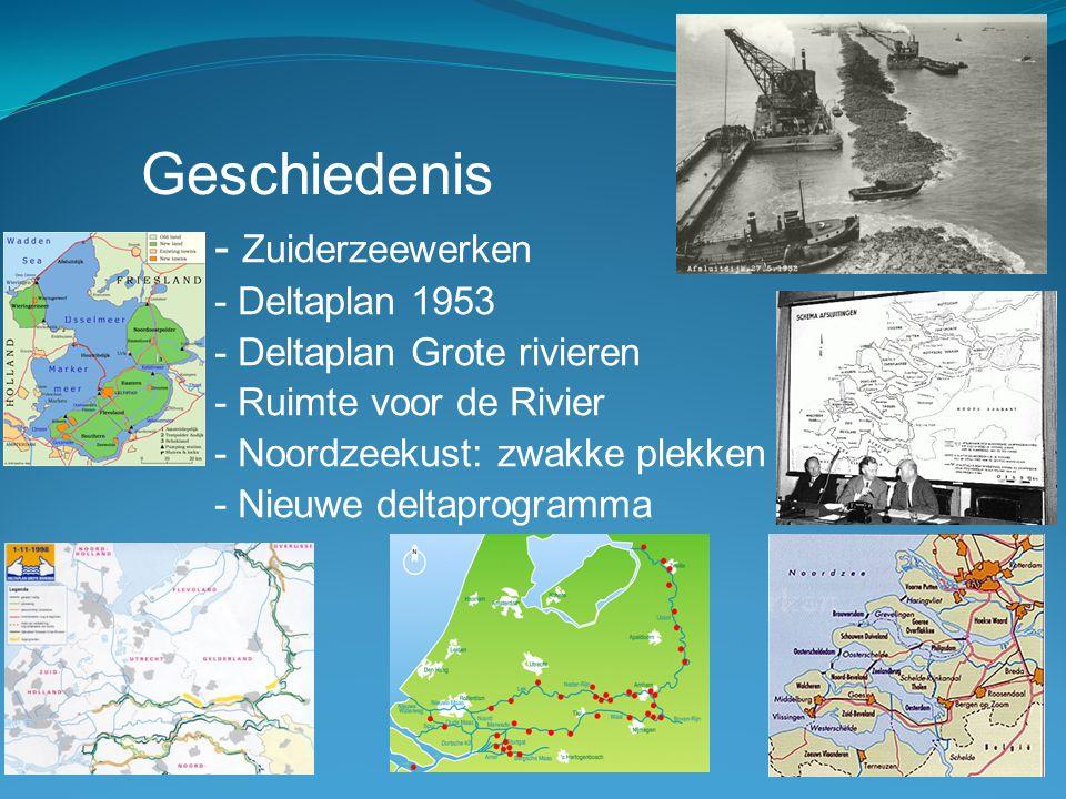 - Zuiderzeewerken - Deltaplan 1953 - Deltaplan Grote rivieren - Ruimte voor de Rivier - Noordzeekust: zwakke plekken - Nieuwe deltaprogramma Geschiede