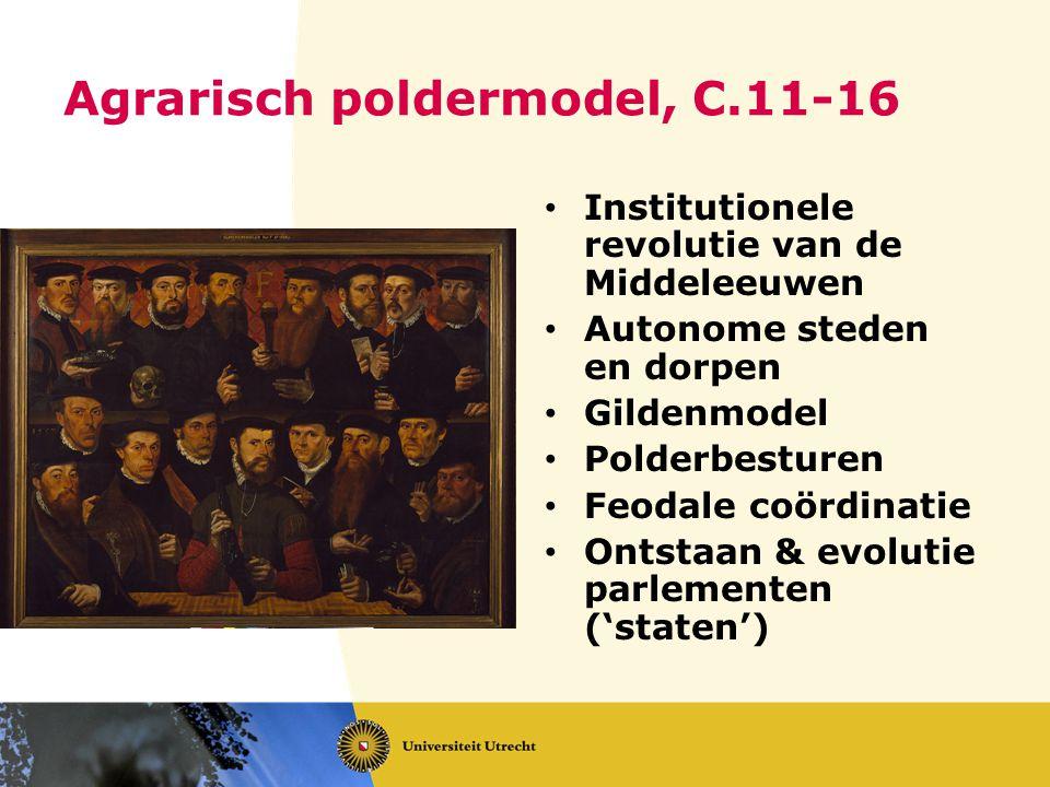 Agrarisch poldermodel, C.11-16 Institutionele revolutie van de Middeleeuwen Autonome steden en dorpen Gildenmodel Polderbesturen Feodale coördinatie O