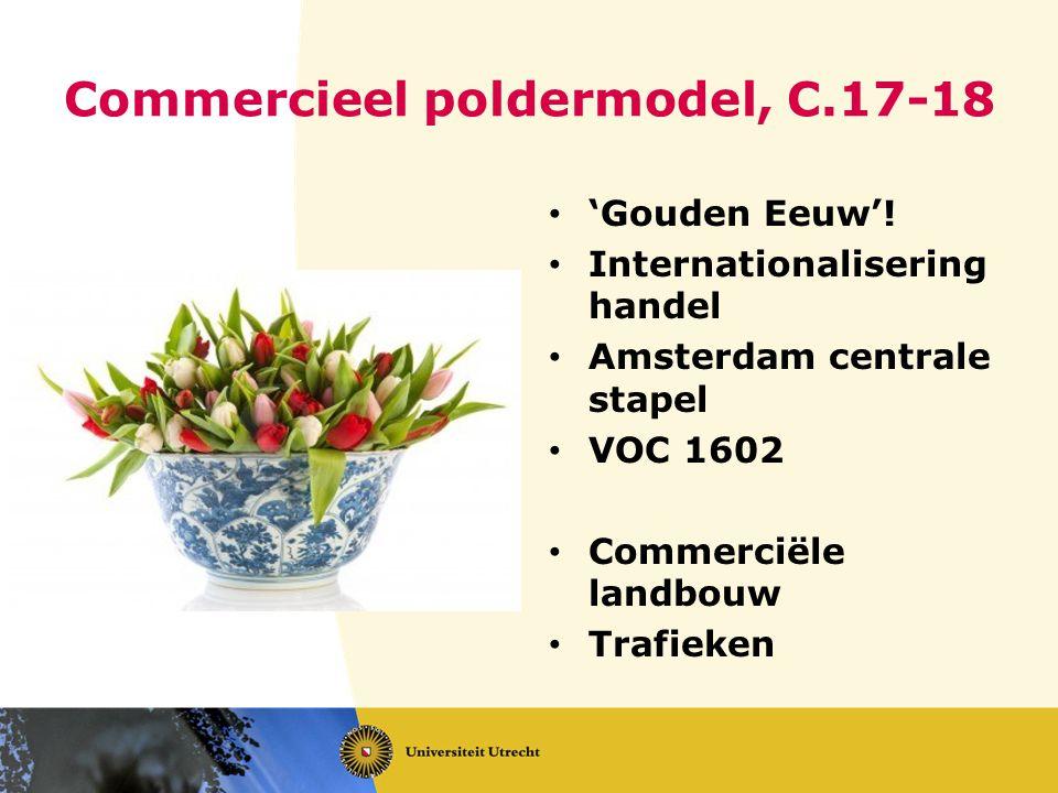 Commercieel poldermodel, C.17-18 'Gouden Eeuw'! Internationalisering handel Amsterdam centrale stapel VOC 1602 Commerciële landbouw Trafieken